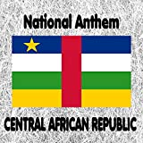 Central African Republic - La renaissance - National Anthem (The Renaissance)