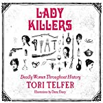 Lady Killers: Deadly Women Throughout History | Tori Telfer