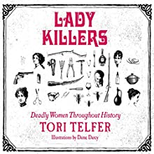 Lady Killers: Deadly Women Throughout History Audiobook by Tori Telfer Narrated by Sarah Mollo-Christensen