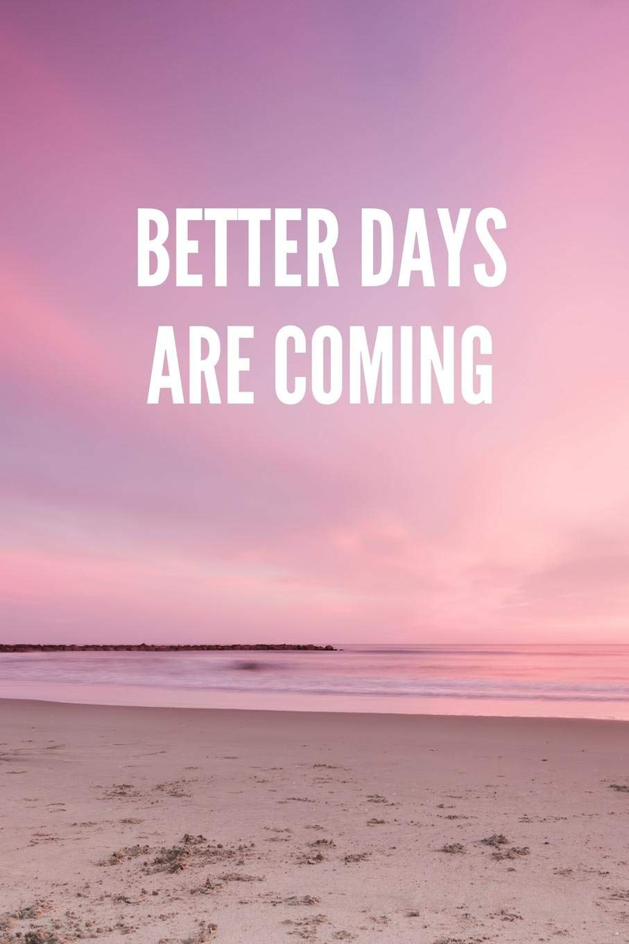 BETTER DAYS ARE COMING: Lined Journal Notebook With Quote ...