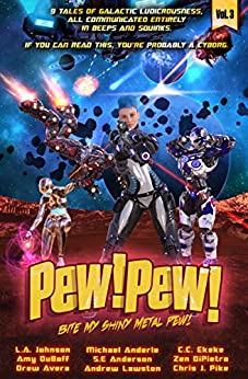 Pew! Pew! - Bite My Shiny Metal Pew! by [Cooper, M. D., DiPietro, Zen, Ekeke, C.C., Lawston, Andrew, Pike, Chris J., Anderson, S.E, Avera, Drew, DuBoff, Amy, Johnson, L.A., Anderle, Michael]