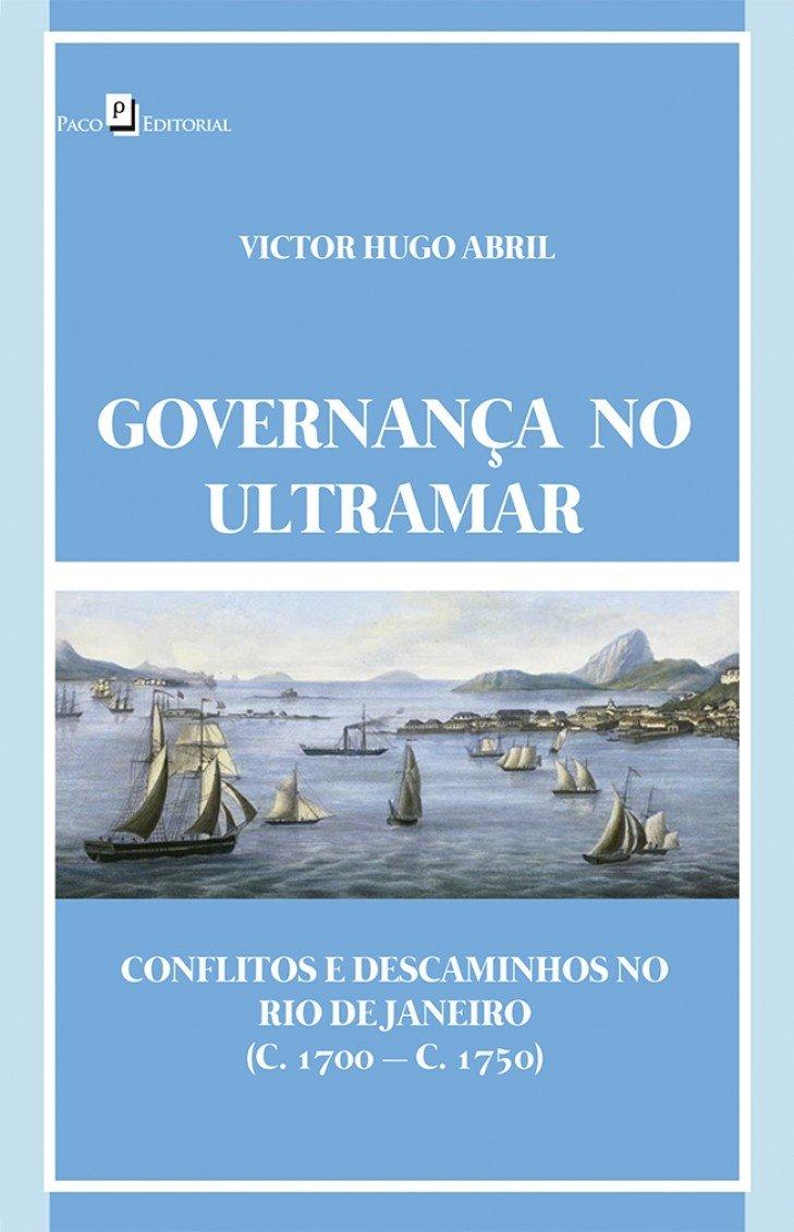 Governança no Ultramar: Conflitos e Descaminhos no Rio de Janeiro (c. 1700 - C.1750): Victor Hugo Abril: 9788546209729: Amazon.com: Books