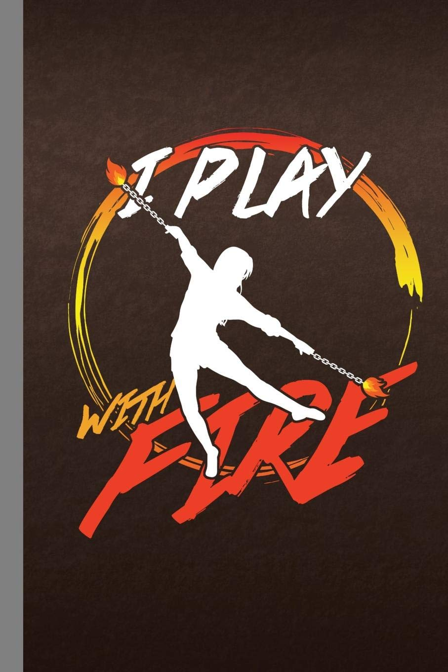 I Play With Fire Fire Dancing Gift For Fire Dancers 6 X9