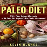 Paleo Diet: 250+ Paleo Recipes & Desserts + 100 Paleo Diet Beginner's Tips, Tools, & Resources | Kevin Hughes