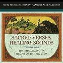 Sacred Verses, Healing Sounds, Volumes I and II: The Bhagavad Gita and Hymns of the Rig Veda Speech by Deepak Chopra Narrated by Deepak Chopra