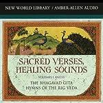 Sacred Verses, Healing Sounds, Volumes I and II: The Bhagavad Gita and Hymns of the Rig Veda | Deepak Chopra