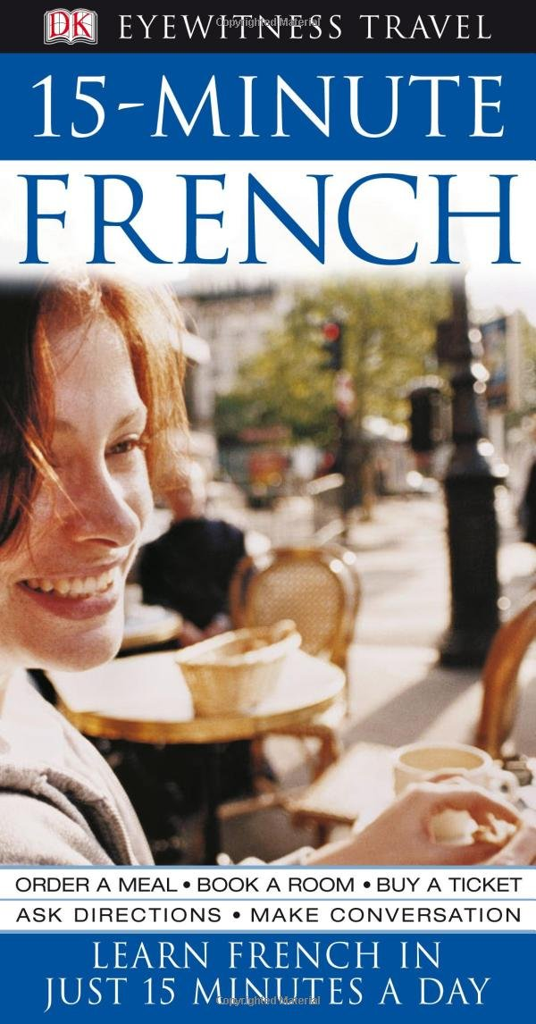 Eyewitness Travel Guides: 15-Minute French (Eyewitness Travel Language 15 Minute Guides)