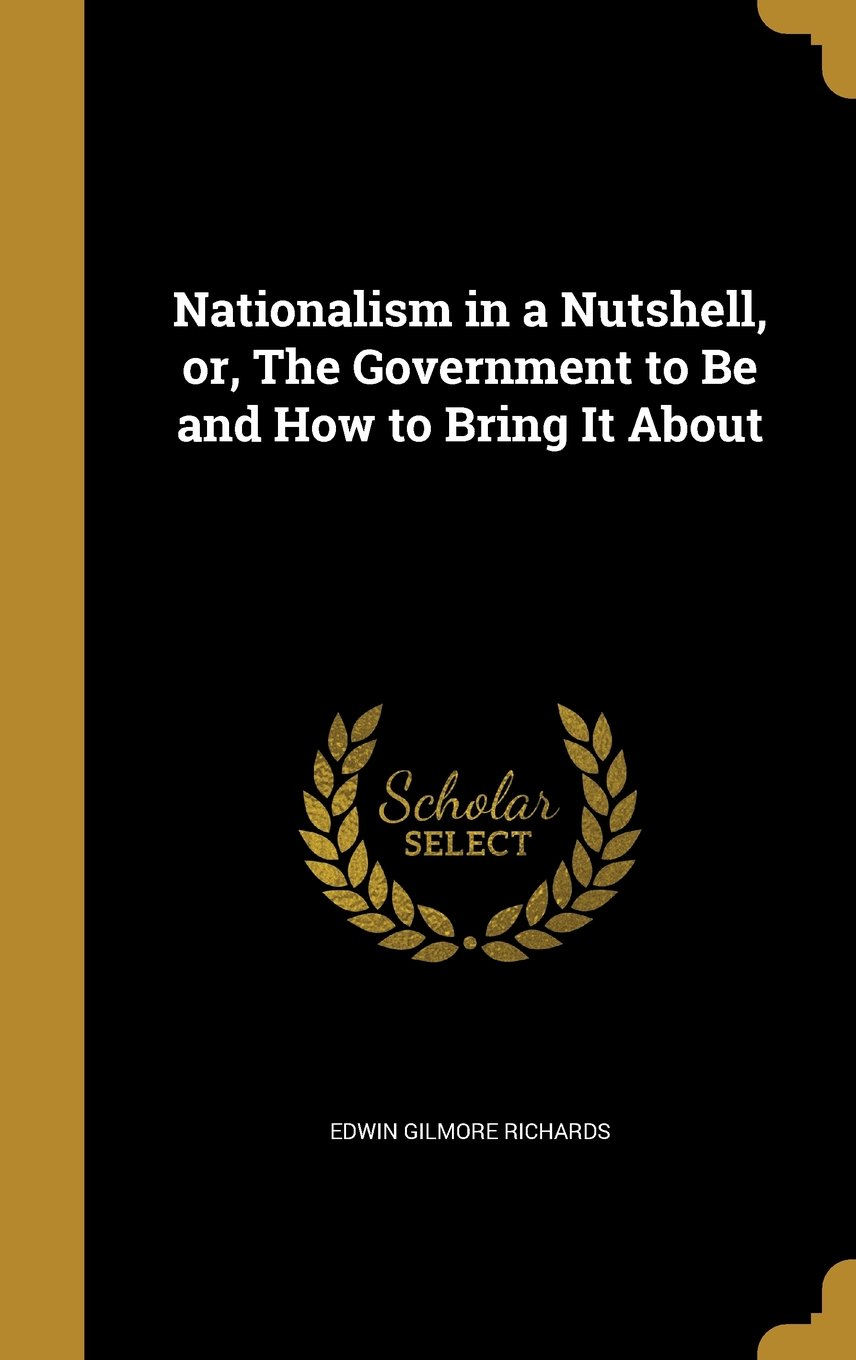 Download Nationalism in a Nutshell, Or, the Government to Be and How to Bring It about ebook