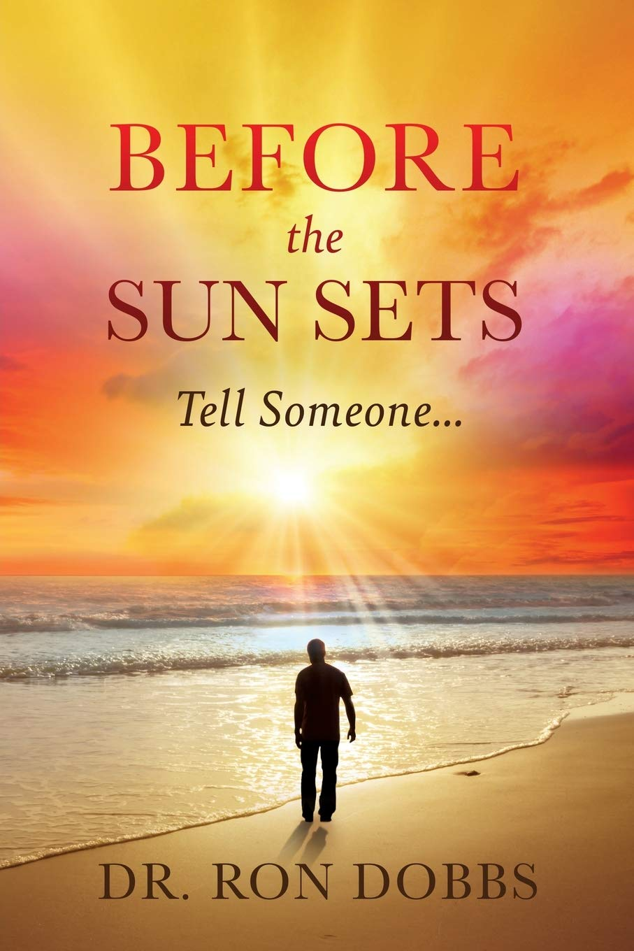BEFORE THE SUN SETS: Tell Someone...: Amazon.es: Dobbs, Dr ...