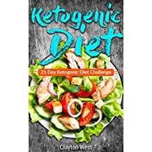 Ketogenic Diet: 21 Day Ketogenic Diet Challenge (FREE BOOK INSIDE)