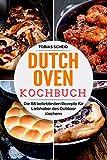 Dutch Oven Kochbuch: Die 88 beliebtesten Rezepte für Liebhaber des Outdoor Kochens (German Edition)