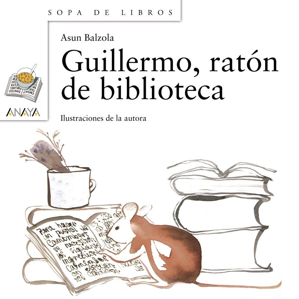Guillermo, ratón de biblioteca (Literatura Infantil (6-11 Años) - Sopa De Libros)