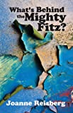 img - for What's Behind the Mighty Fitz? book / textbook / text book