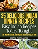 35 Delicious Indian Dinner Recipes – Easy Indian Recipes To Try Tonight (The Indian Cuisine and Indian Recipes Collection Book 1)