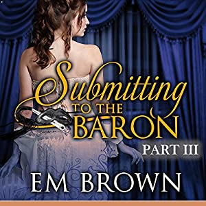 Submitting to the Baron, Part III Audiobook