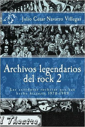 Archivos legendarios del rock 2: Las anécdotas rockeras que han hecho historia 1970-1989: Volume 2 El almanaque del rock: Amazon.es: Villegas, Dr. Julio César Navarro: Libros