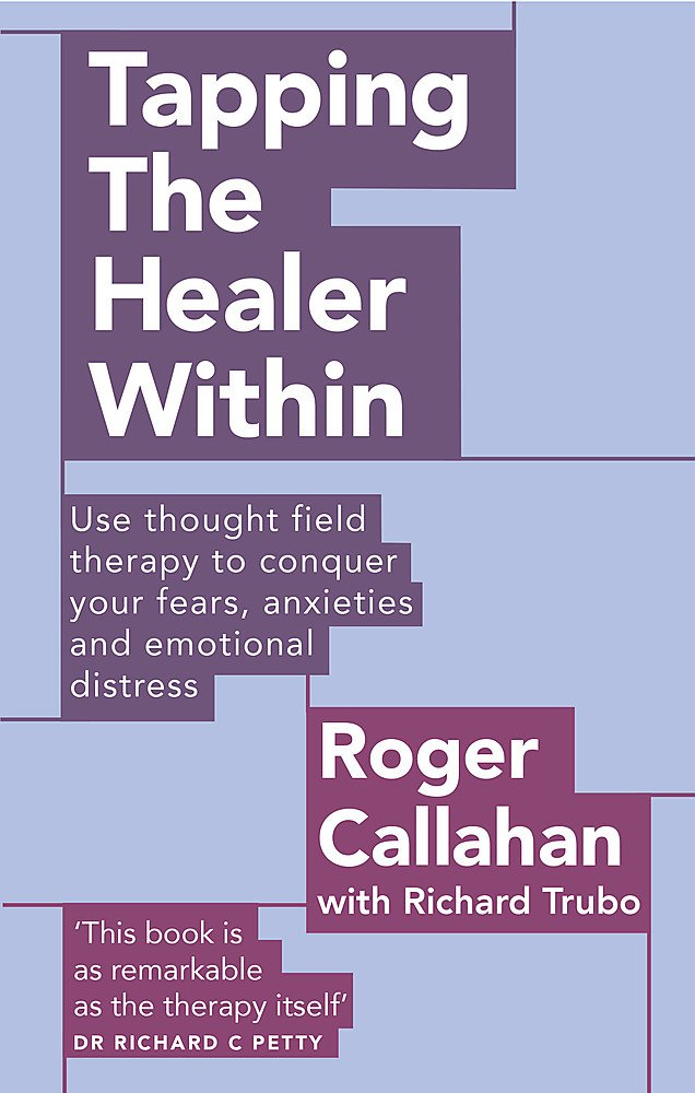 Tapping the Healer Within : Use thought field therapy to conquer your fears, anxieties and emotional distress (Anglais) Broché – 10 novembre 2011 Roger Callahan Richard Trubo Piatkus Books 0749941154