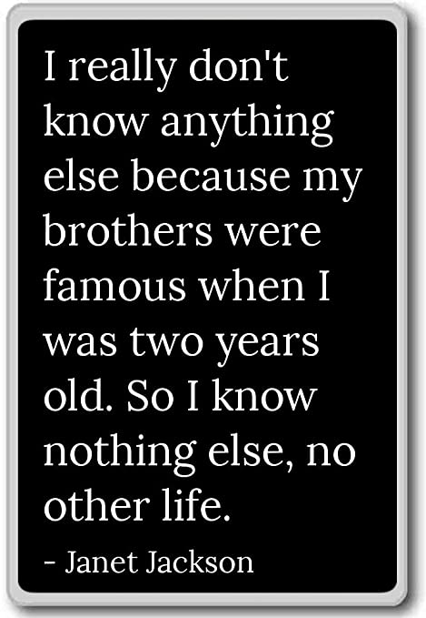 I realmente no Sé nada porque mi... - Janet Jackson citas imán ...