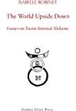 The World Upside Down: Essays on Taoist Internal Alchemy (English Edition)