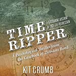Time Ripper: A Disturbing Account of Past Life Regression: Theodore Bond Series, Book 1 | Kit Crumb