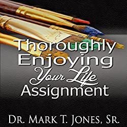 Thoroughly Enjoying Your Life Assignment