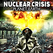 Nuclear Crisis: Planet Earth Radio/TV Program by J. Michael Long Narrated by Charles Long