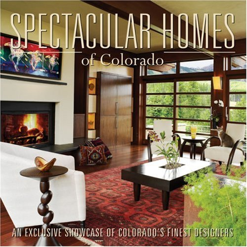 Read Online Spectacular Homes of Colorado: An Exclusive Showcase of Colorado's Finest Designers pdf