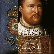 The Six Wives of Henry VIII   Livre audio Auteur(s) : Antonia Fraser Narrateur(s) : Isla Blair