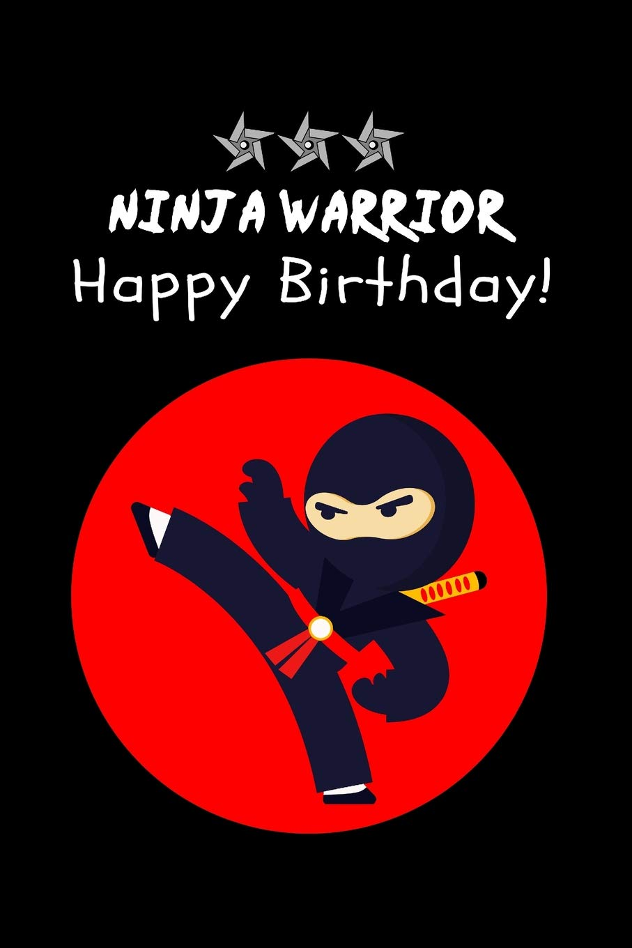 NINJA Warrior Happy Birthday!: Notebook Gift for Boys & Kids ...