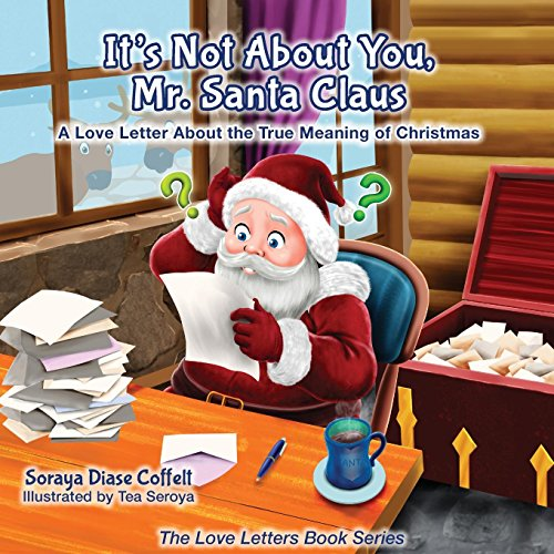 Mister Santa (It's Not About You Mr. Santa Claus: A Love Letter About the True Meaning of Christmas (The Love Letters Book Series))