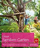 Unser Familien-Garten: Planen und gestalten - Spielen und feiern