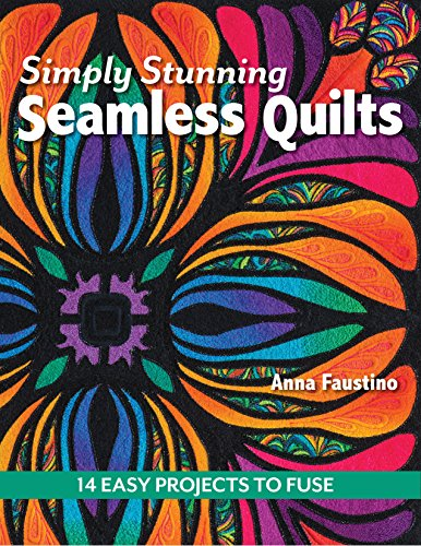 - Simply Stunning Seamless Quilts: 14 Easy Projects to Fuse