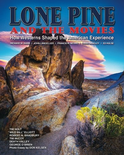 Lone Pine and the Movies: How Westerns Shaped the American Experience