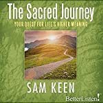 The Sacred Journey: Your Quest for Life's Higher Meaning | Sam Keen