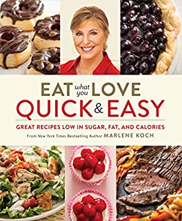 Book Cover: Eat What You Love: Quick & Easy: Great Recipes Low in Sugar, Fat, and Calories