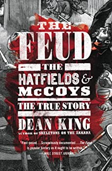 The Feud: The Hatfields and McCoys: The True Story by [King, Dean]