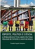 Esporte, Política e Ciência. A Produção Científica Sobre Políticas Públicas de Esporte e Lazer no Brasil