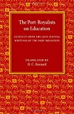 The Port-Royalists on Education : Extracts from the Educational Writings of the Post-Royalists, Barnard, H. C., 110747518X