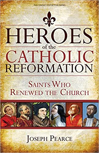 Book Heroes of the Catholic Reformation: Saints Who Renewed the Church