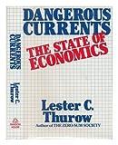 Dangerous Currents, Lester C. Thurow, 0394531507