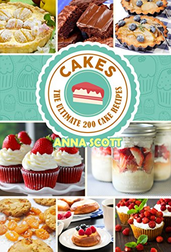 cakes: The Ultimate 200 cake recipes (Cakes, Desserts, Cakes, Bread, Pastry, Chocolate, Cookies, Muffins, Pies, Pizza, cooking recipes Book 1)