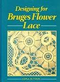 Designing for Bruges Flower Lace, Edna Sutton, 085219689X