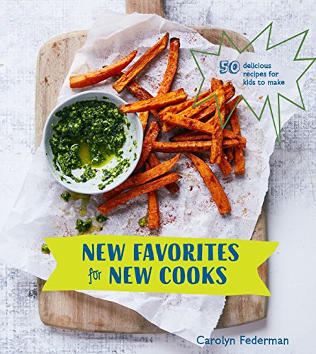 New Favorites for New Cooks: 50 Delicious Recipes for Kids to Make by Carolyn Federman