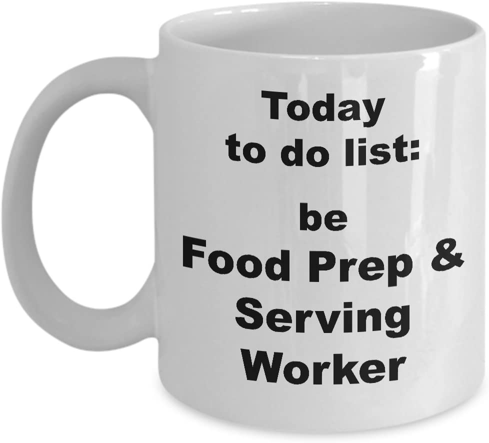Coffee Mug Food Prep & Serving Worker Funny - Gifts for Men Women Friend Colleague Office - 11 oz Novelty Tea Cup Ceramic - Today to do list: be