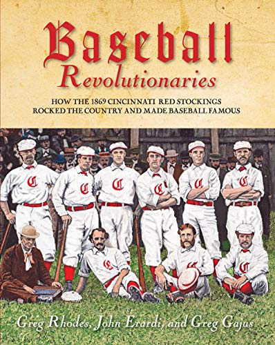Baseball Revolutionaries: How the 1869 Cincinnati Red Stockings Rocked the Country and Made Baseball Famous por Greg Rhodes,John Erardi,Greg Gajus