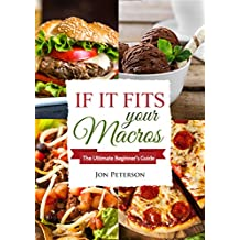 IIFYM: If it Fits Your Macros: The Ultimate Beginner's Guide (Flexible Dieting, Macro Based Dieting, For Weight Loss Book 1)