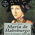 María de Habsburgo Audiobook by Yolanda Scheuber Narrated by Pilar Paneque, Vicente Quintana