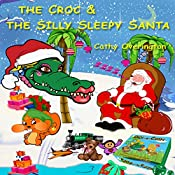 The Croc & the Silly Sleepy Santa: The Adventures of Miss Croc, Book 4 | Cathy Overington