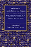 img - for The Book of Matriculations and Degrees: A Catalogue of Those Who Have Been Matriculated or Been Admitted to Any Degree in the University of Cambridge from 1544 to 1659 book / textbook / text book