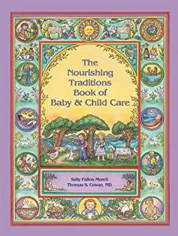 The Nourishing Traditions Book of Baby & Child Care by [Morell, Sally Fallon, Cowan, Thomas S.]